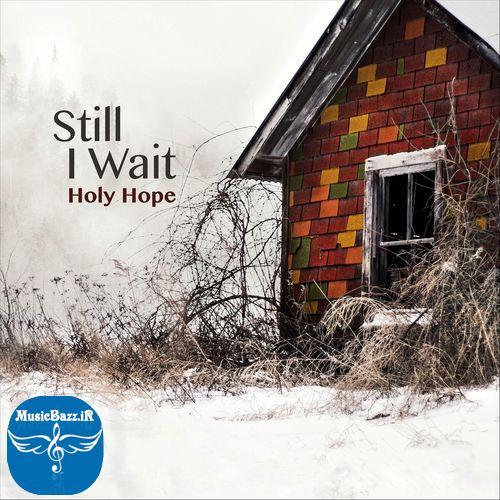 دانلود آلبوم جدید و بسیار زیبا Still I Wait اثری از Holy Hope