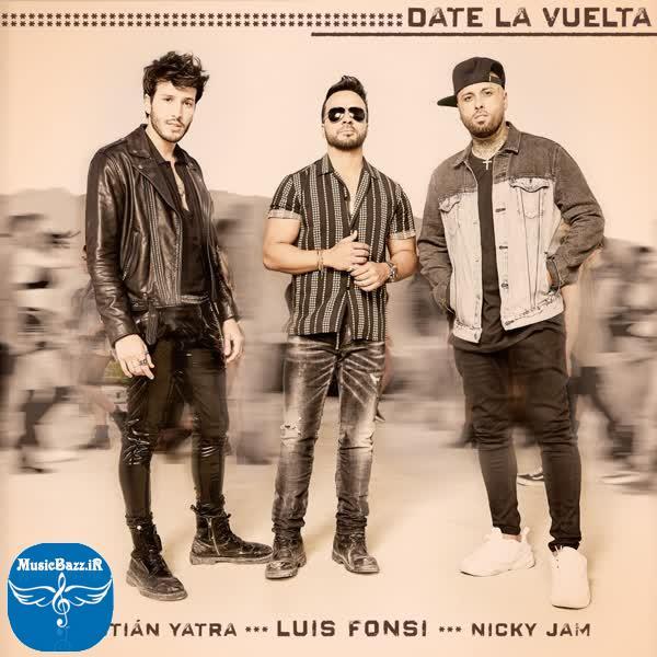 دانلود آهنگ جدیدLuis FonsiبنامDate La Vuelta -Ft Sebastian Yatra & Nicky Jam با کیفیت بالا
