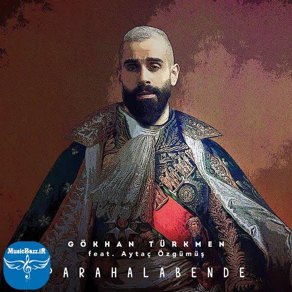 دانلود آهنگ جدیدGokhan TurkmenبنامPara Hala Bende (Ft Aytac Ozgumus)با کیفیت بالا